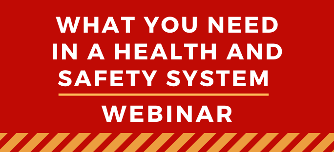 What you need in a Health and Safety System Webinar